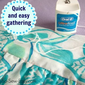Sewing Tip-Quick and easy gathering with Dental Floss!