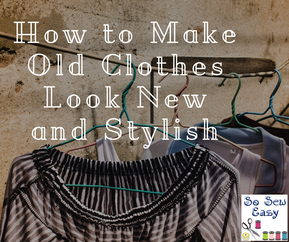 How-to-Make-Old-Clothes-Look-New-and-Stylish.jpg
